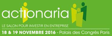 Salon Actionaria : Le salon pour investir en entreprise – Les 18 et 19 novembre 2016